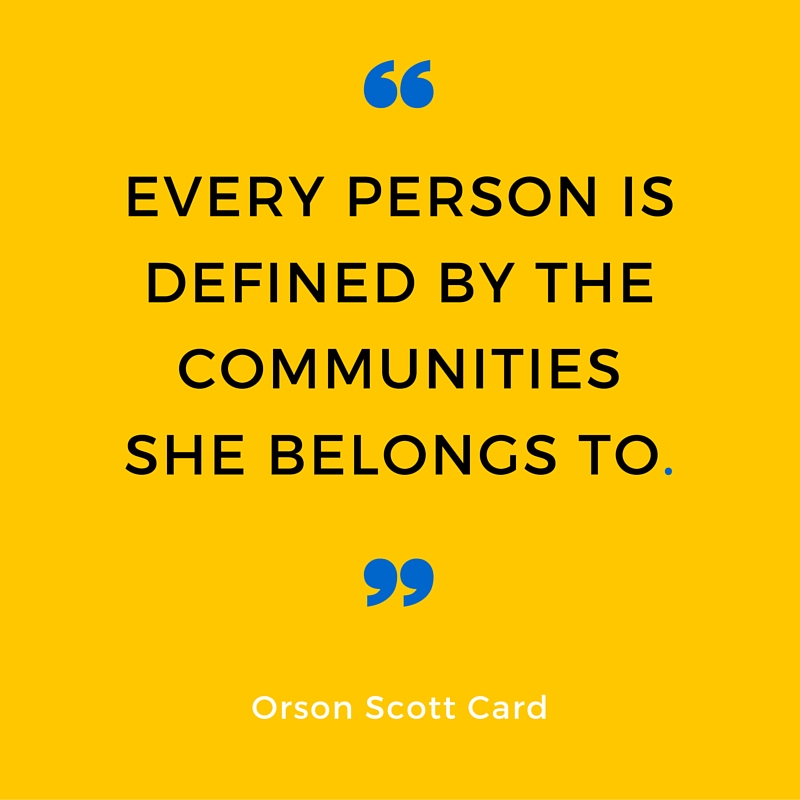 Every person is defined by the communities she belongs to